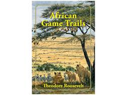 """African Game Trails: An Account of the Wanderings of an American Hunter-Naturalist"" by Theodore ..."