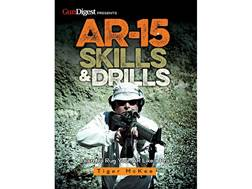 """AR-15 Skills & Drills: Learn to Run Your AR Like a Pro"" Book by Tiger McKee"