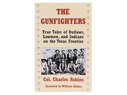 """The Gunfighters: True Tales of Outlaws, Lawmen, and Indians of the Texas Frontier"" Book by Col. ..."