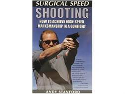 """Surgical Speed Shooting: How to Achieve High-Speed Marksmanship in a Gunfight"" Book by Andy Stan..."