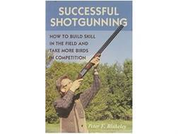 """Successful Shotgunning: How to Build Skill in the Field and Take More Birds in Competition"" Book..."