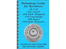"Gun Guides Reloading Guide for Revolvers ""45 Colt, 454 Casull, 460 S&W Magnum, 475 Linebaugh, 480..."