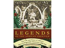 """Legends of the African Frontier: The Life and Times of Africa's Most Unforgettable Characters"" b..."