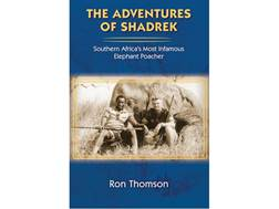 """The Adventures of Shadrek: Southern Africa's Most Infamous Elephant Hunter"" by Ron Thomson"