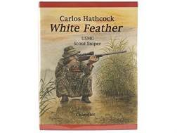 """""""White Feather: Carlos Hathcock USMC Scout Sniper"""" Book by Chandler and Chandler"""