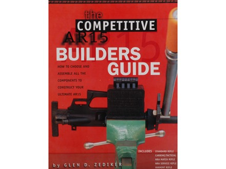 """The Competitive AR15 Builders Guide"" Book By Glen D. Zediker"