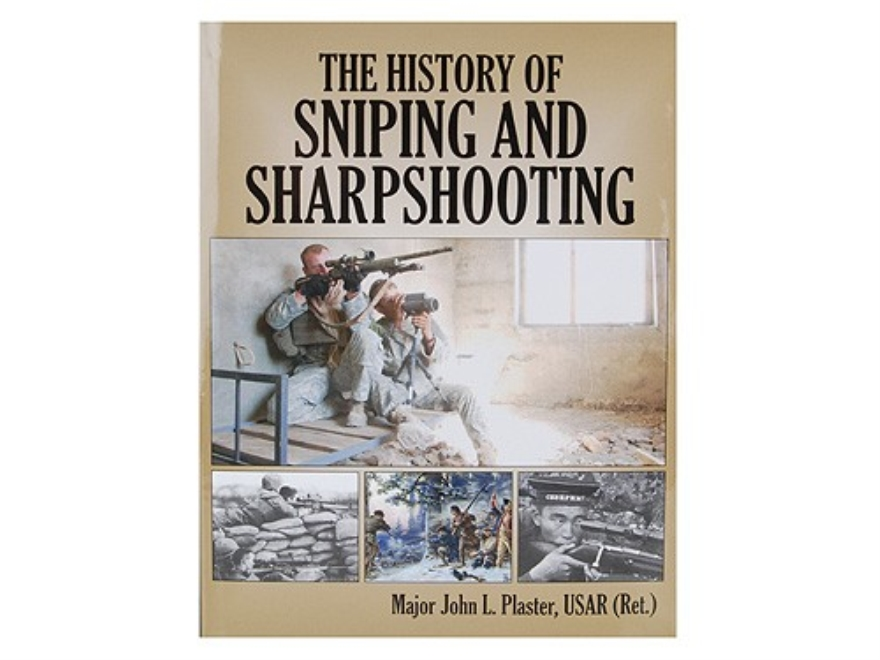 """The History of Sniping and Sharpshooting"" Book by Maj. John L. Plaster"
