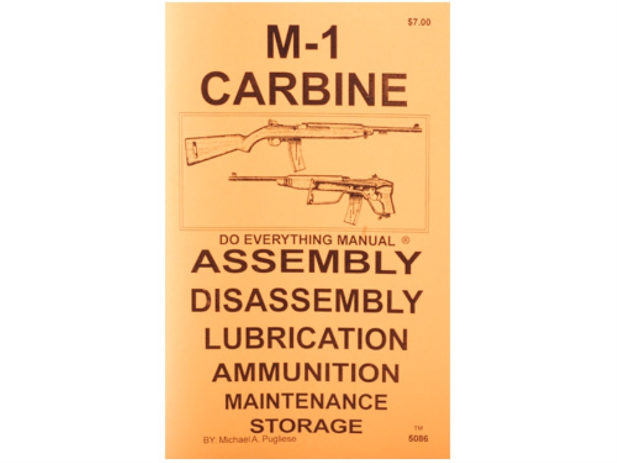 """M-1 Carbine Do Everything Manual: Assembly, Diassembly, Lubrication, Ammunition, Maint..."