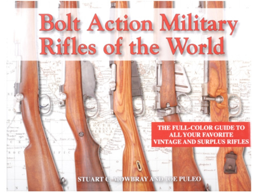 """Bolt Action Military Rifles of the World"" Book By Stuart C. Mowbray & Joe Puleo"