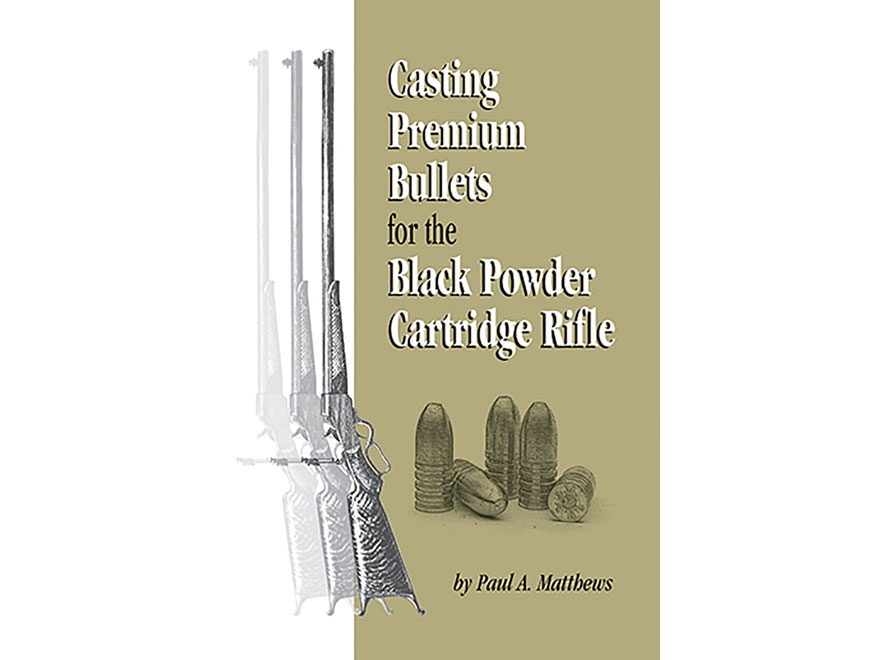 """Casting Premium Bullets for the Black Powder Cartridge Rifle"" Book by Paul A. Mathews"