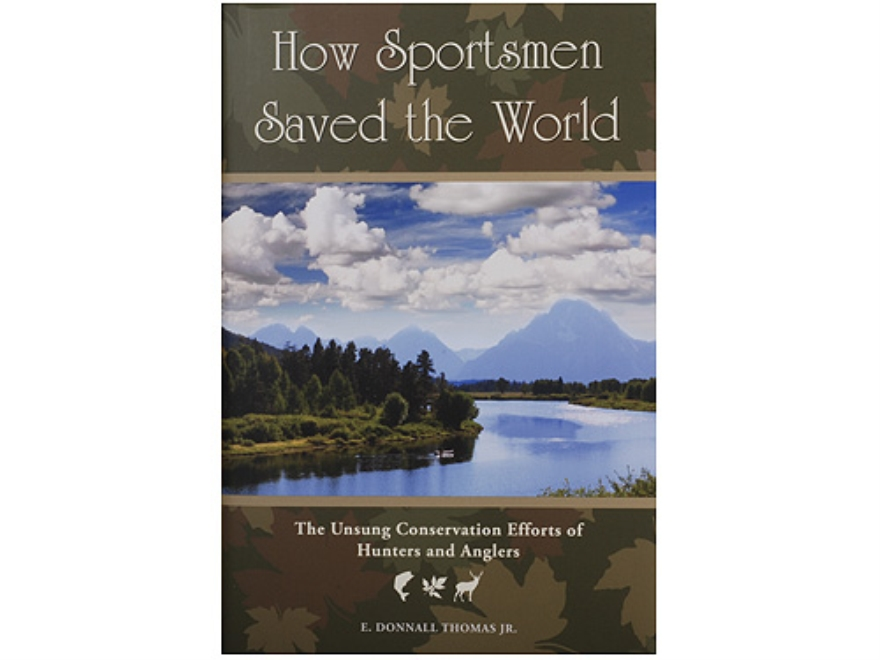 """How Sportsmen Saved the World"" Book By E. Donnall Thomax Jr."