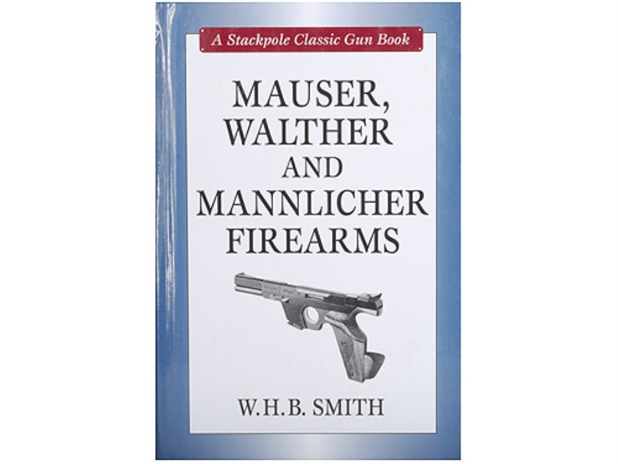"""Mauser, Walther and Mannlicher Firearms"" Book By W.H.B. Smith"