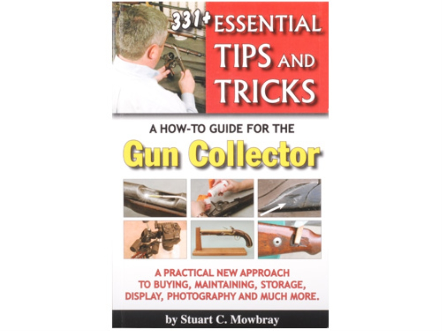 """331+ Essential Tips and Tricks - A How-To Guide for the Gun Collector"" Book By Stuart ..."