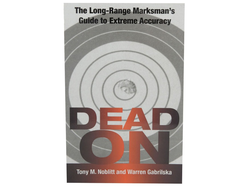 """Dead On: The Long Range Marksman's Guide to Extreme Accuracy"" Book by Tony Noblitt and..."
