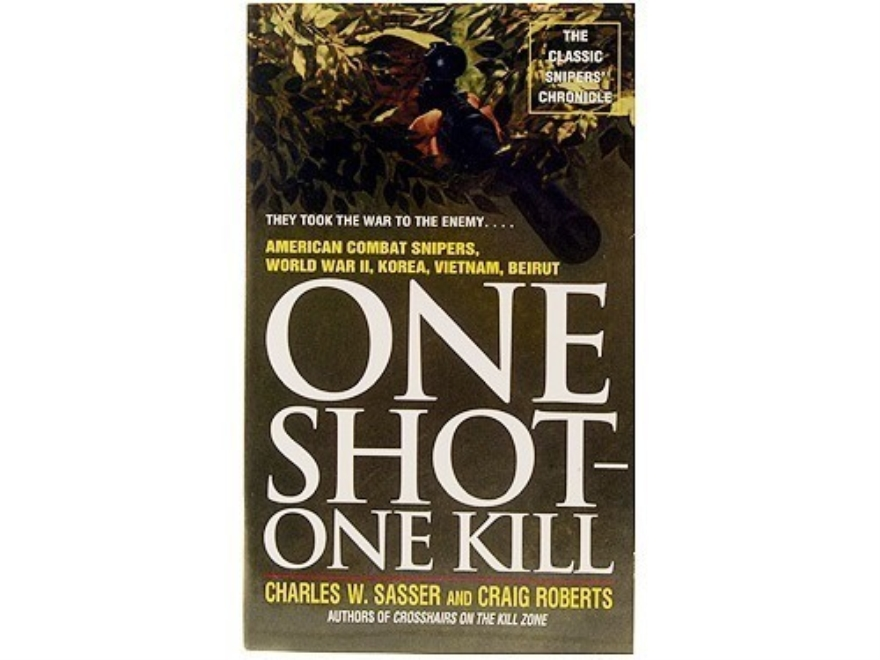 """One Shot-One Kill: American Combat Snipers, World War II, Korea, Vietnam, Beirut"" Book..."