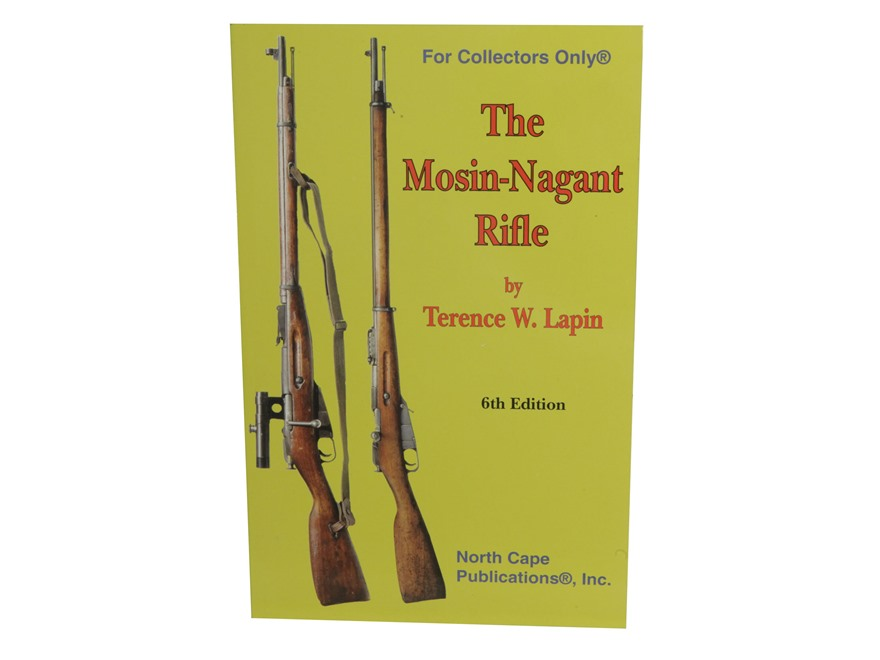 The Mosin-Nagant Rifle, 6th Edition Book by Terence W. Lapin