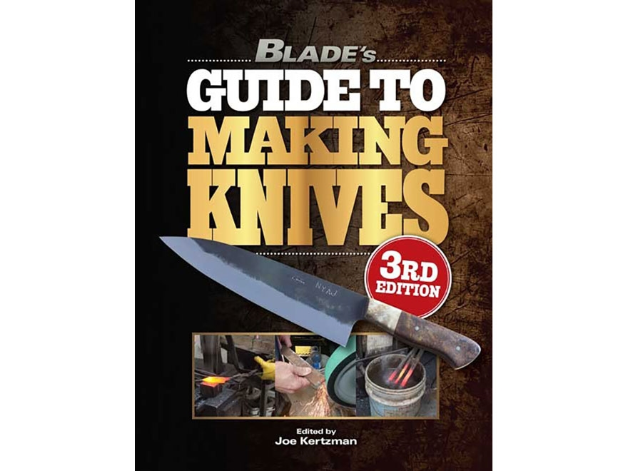 """""""Blade's Guide to Making Knives Edition 3"""" Book by Joe Kertzman"""