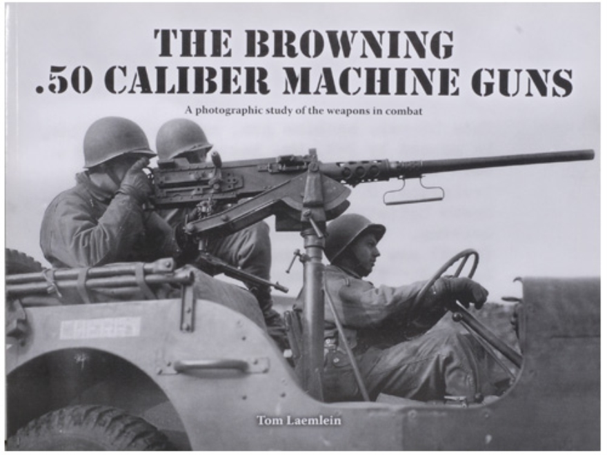 """Browning .50 Caliber Machine Guns"" Book By Tom Lawmlein"