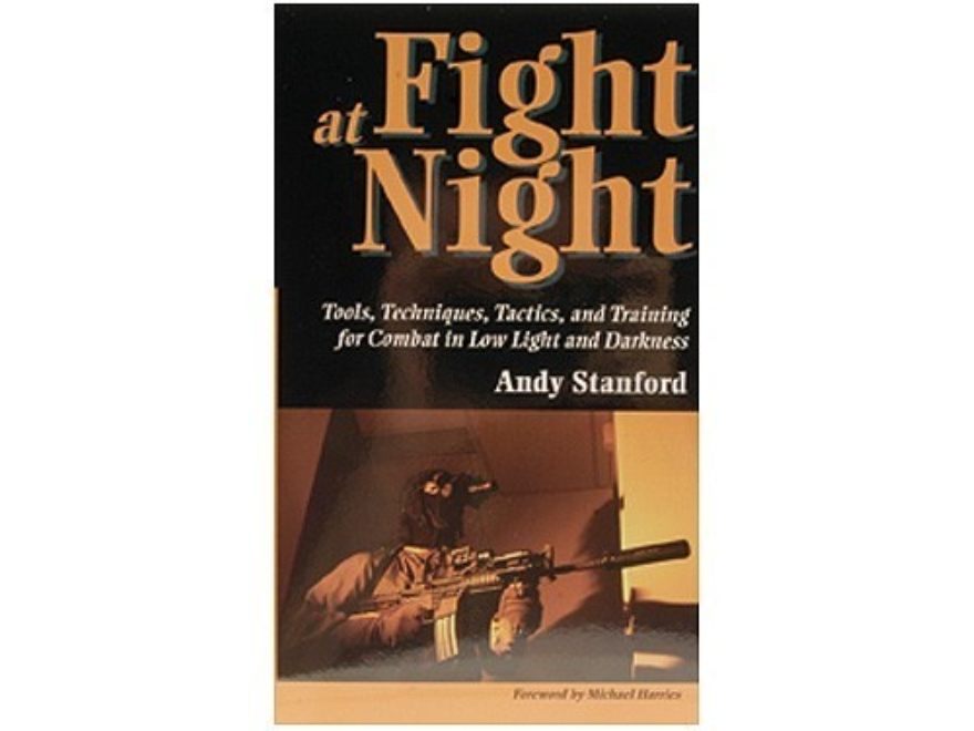 """Fight at Night: Tools, Techniques, Tactics and Training for Combat in Low Light and Da..."