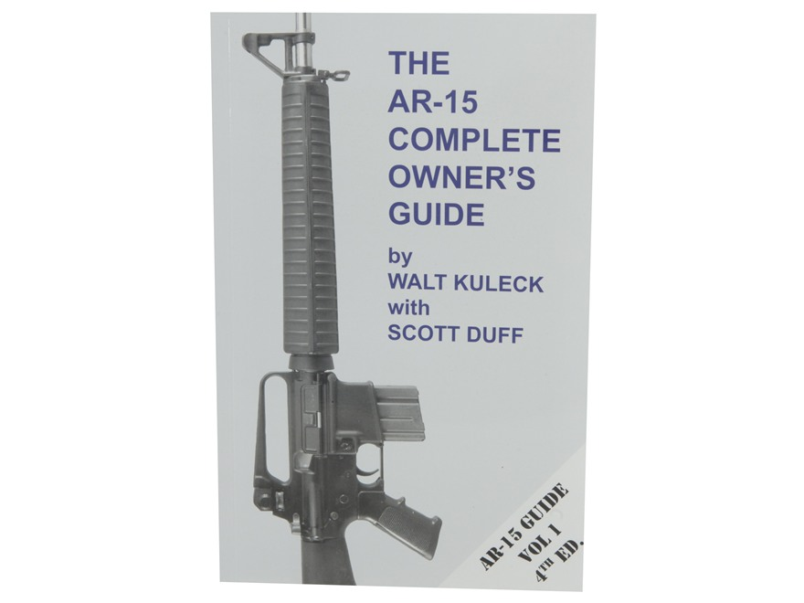 """The AR-15 Complete Owner's Guide"" Book by Walt Kuleck with Scott Duff"