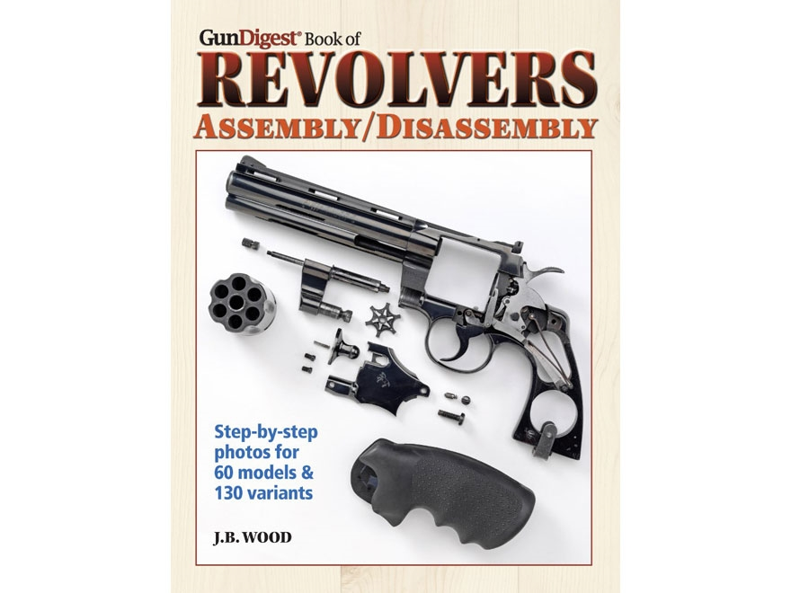 """The Gun Digest Book of Revolvers Assembly/Disassembly Edition 3"" Book by J.B. Wood"