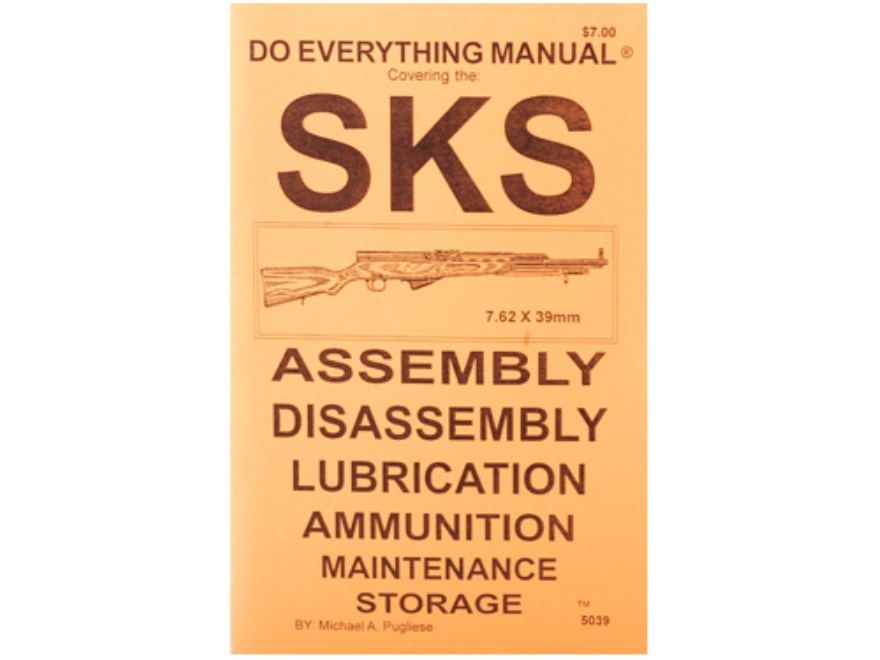 """SKS Do Everything Manual: Assembly, Diassembly, Lubrication, Ammunition, Maintenance a..."