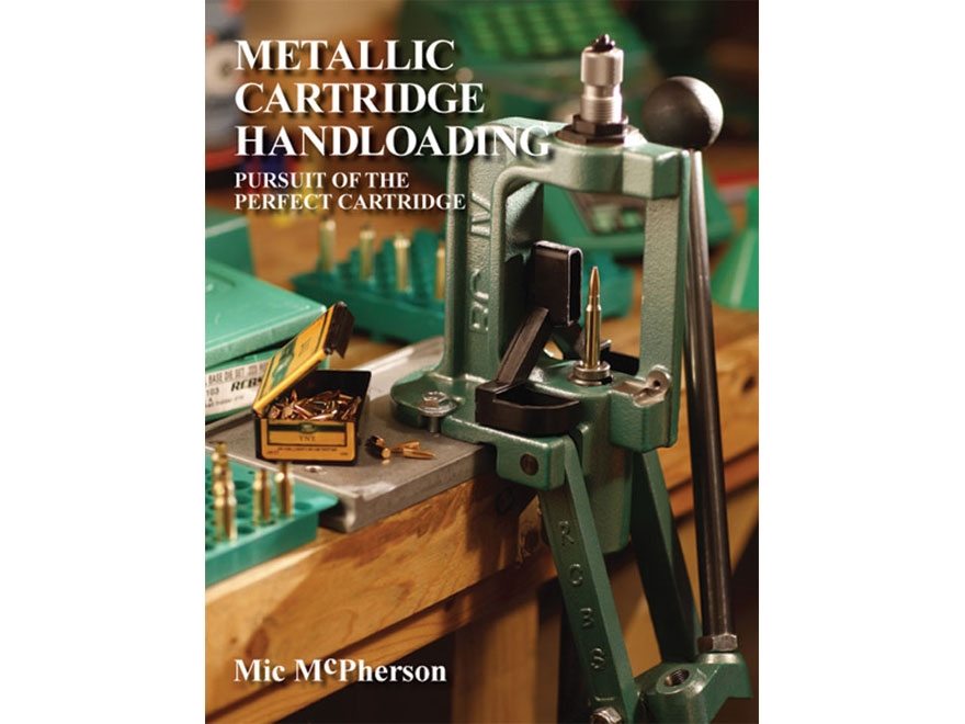 """Metallic Cartridge Handloading: Pursuit of the Perfect Cartridge"" by M.L. McPherson"
