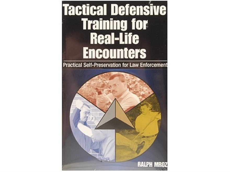 """Tactical Defensive Training for Real-Life Encounters: Practical Self-Preservation for ..."