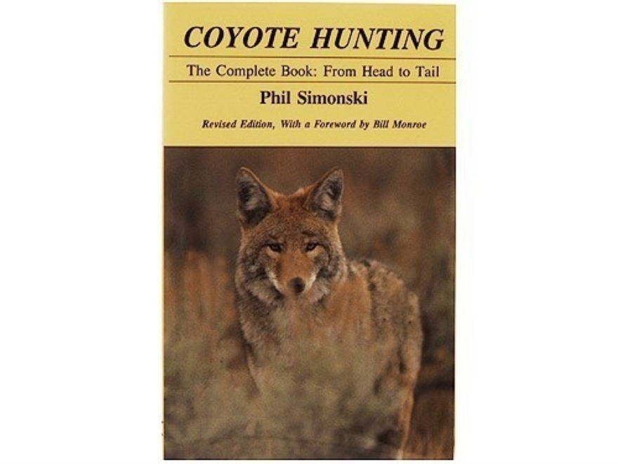 """Coyote Hunting: The Complete Book: From Head to Tail"" Revised Edition Book by Phil Sim..."