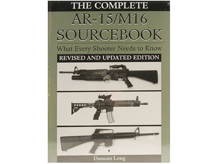 """The Complete AR-15/M16 Sourcebook: What Every Shooter Needs to Know, Revised and Updat..."