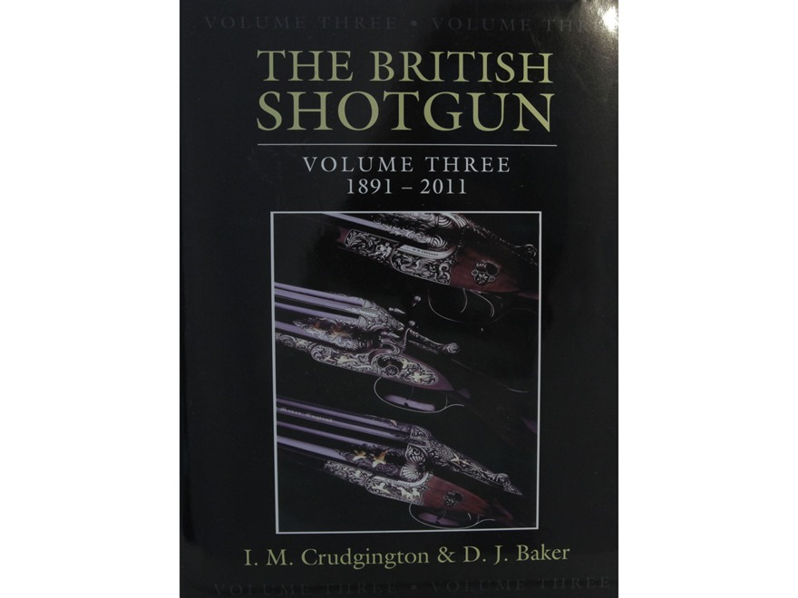 """The British Shotgun: Volume Three 1891 - 2011"" Book by I.M Crudington & D.J. Baker"