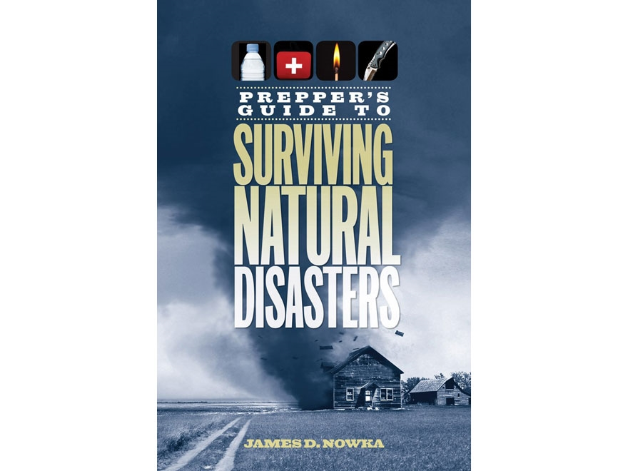 """""""Prepper's Guide to Surviving Natural Disasters"""" Book by James D. Nowka"""