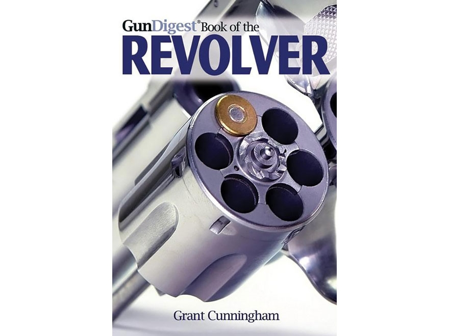 """The Gun Digest Book of the Revolver"" Book by Grant Cunningham"