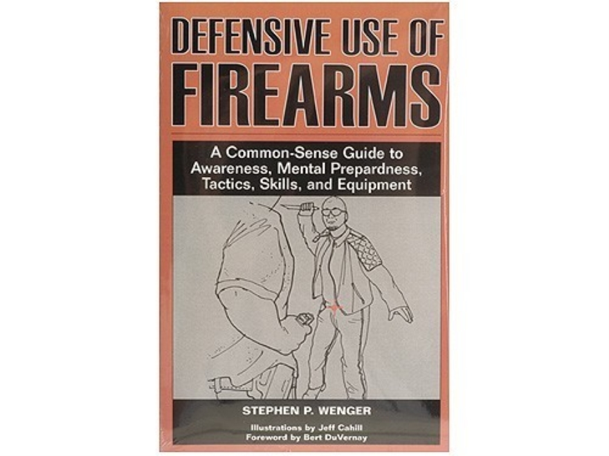 """Defensive Use of Firearms: A Common-Sense Guide to Awareness, Mental Preparedness, Tac..."