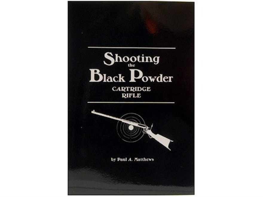 """Shooting the Black Powder Cartridge Rifle"" Book by Paul A. Matthews"