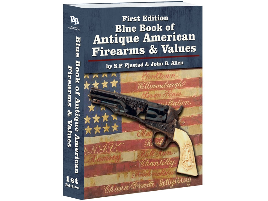 Blue Book of Antique American Firearms & Values by S.P. Fjestad