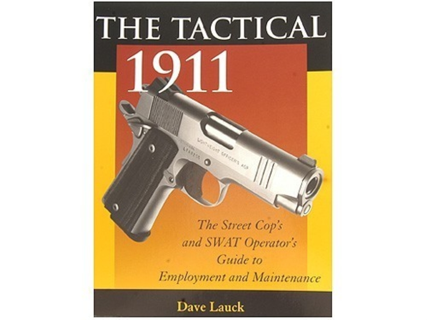 """The Tactical 1911: The Street Cop's and SWAT Operator's Guide to Employment and Mainte..."