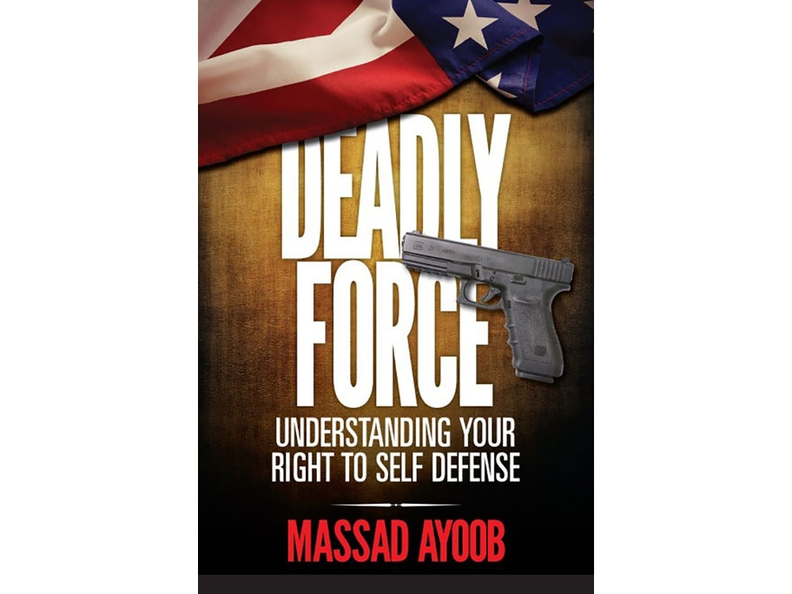 """""""Deadly Force - Understanding Your Right To Self Defense"""" Book by Massad Ayoob"""