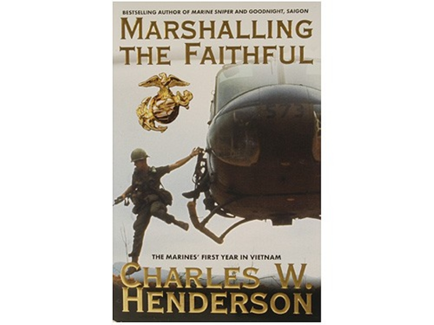 """Marshalling The Faithful: The Marines' First Year In Vietnam"" Book By Charles W. Hende..."