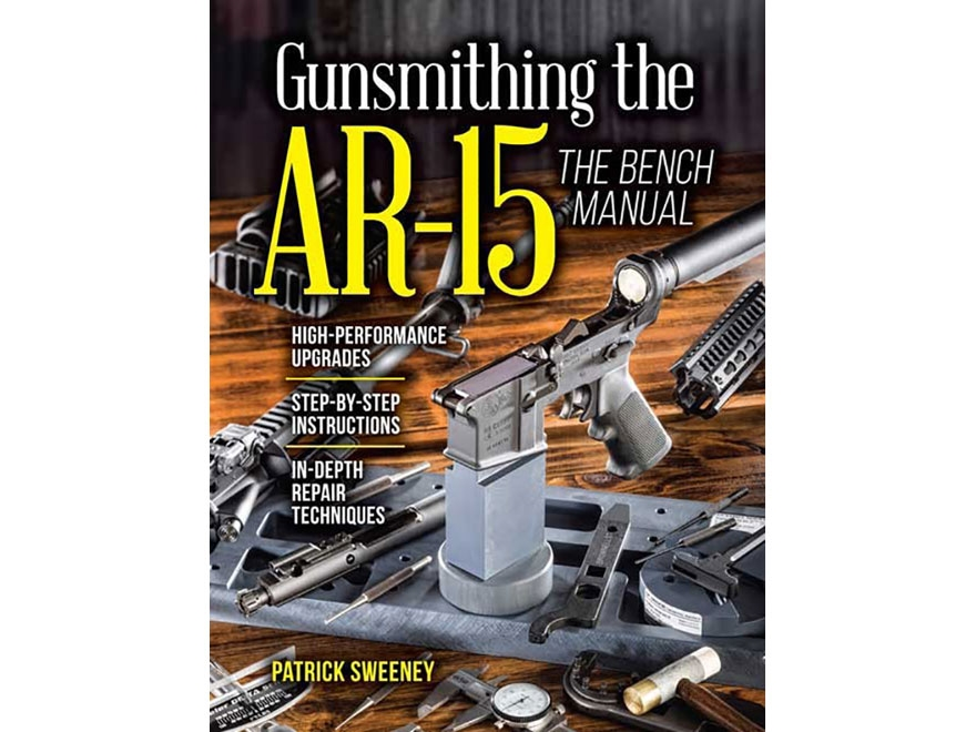 """""""Gunsmithing the AR-15 The Bench Manual"""" Book by Patrick Sweeney"""