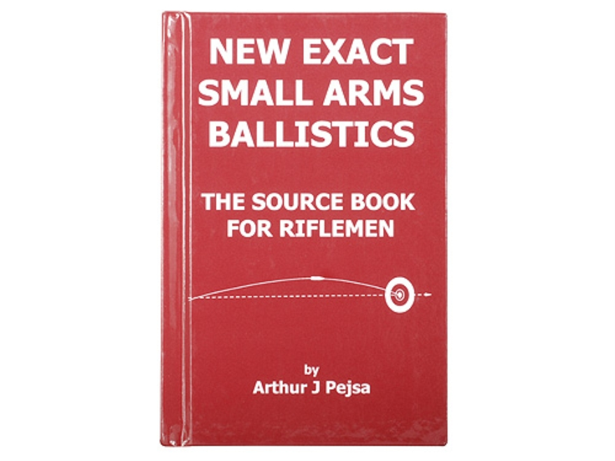 """New Exact Small Arms Ballistics: The Source Book for Rifleman"" Book By Arthur J. Pejsa"