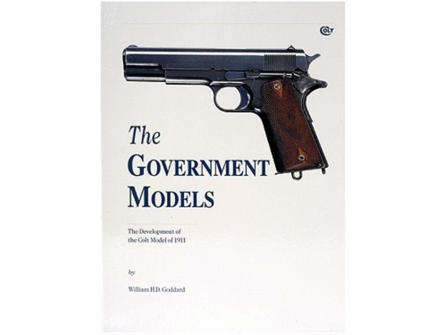 """The Government Models: The Development of the Colt Model of 1911"" Book by William H. D..."