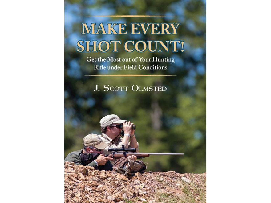 """""""Make Every Shot Count!: Get the most out of your hunting rifle under field conditions""""..."""