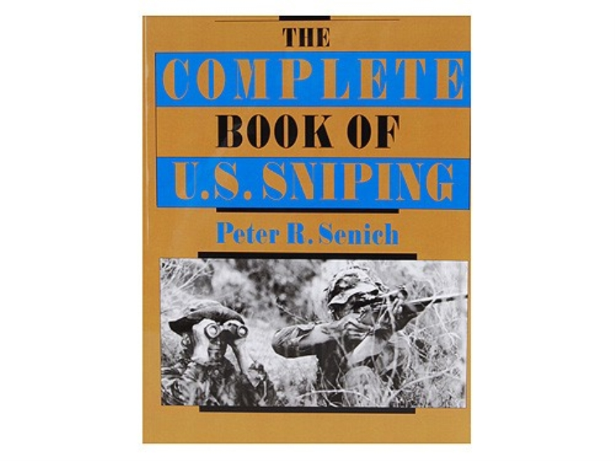 """The Complete Book of U.S. Sniping"" Book by Peter Senich"