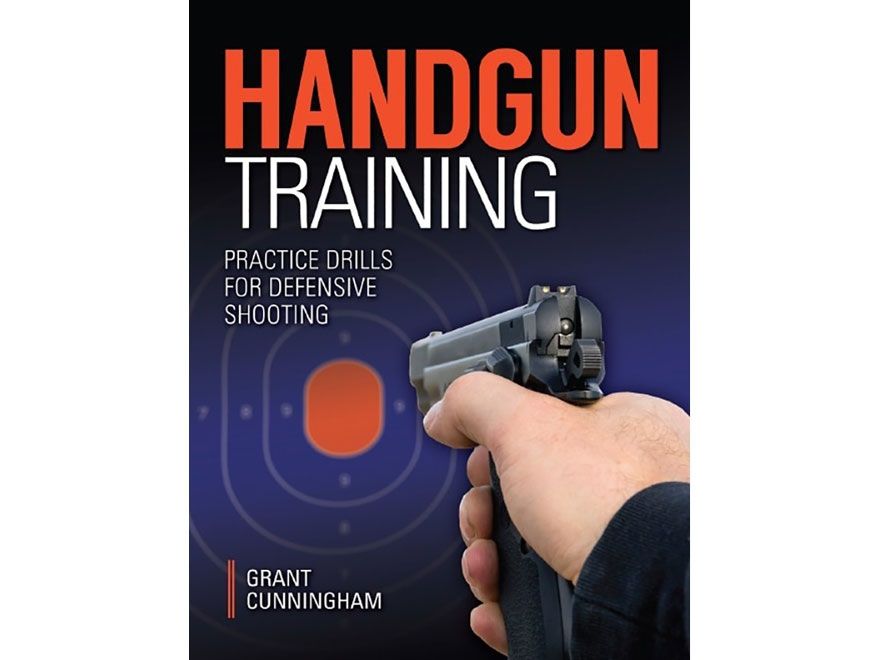 """""""Handgun Training - Practice Drills For Defensive Shooting"""" Book by Grant Cunningham"""