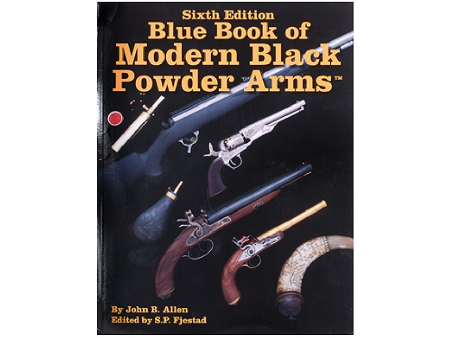 """Blue Book of Modern Black Powder Arms"" Sixth Edition Book By John Allen and S.P.Fjestad"