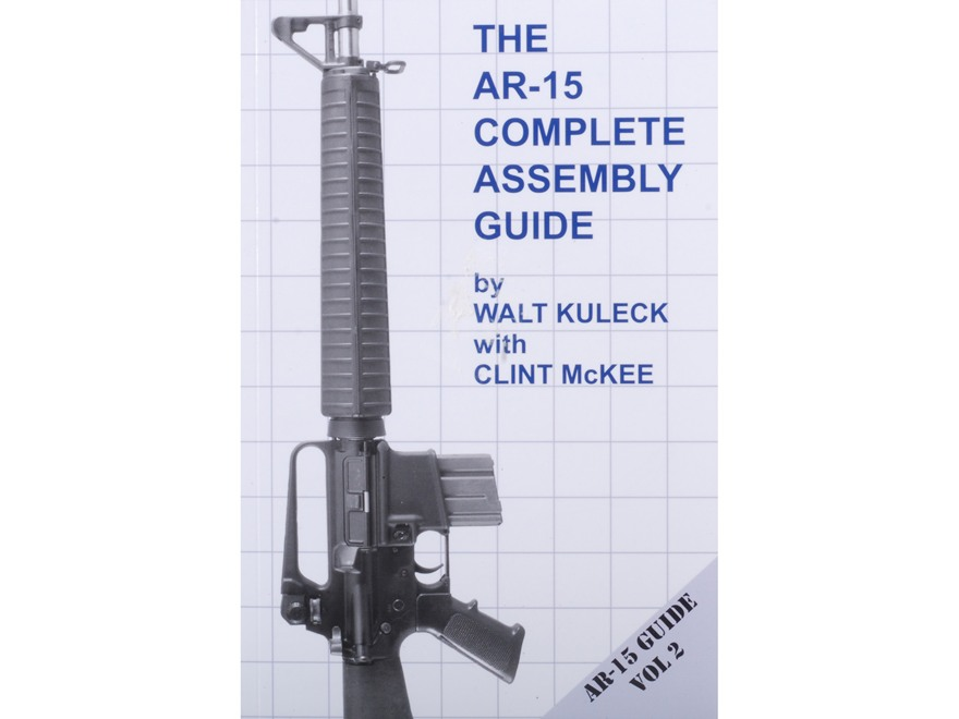 """The AR-15 Complete Assembly Guide, Volume 2"" Book by Walt Kuleck with Clint McKee"