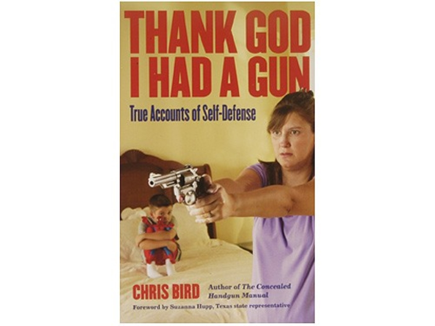 """Thank God I Had a Gun; True Accounts of Self-Defense"" Book by Chris Bird"