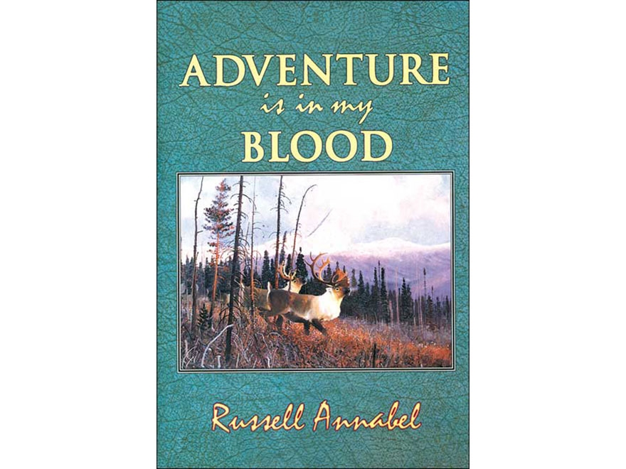 """Adventure is in My Blood: Volume III (1957-1964)"" by Russell Annabel"