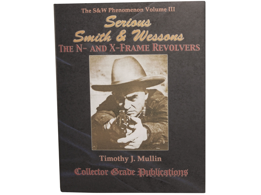 """""""Serious Smith and Wessons Vol 3 N and X Frames"""" Book by Timothy Mullin"""
